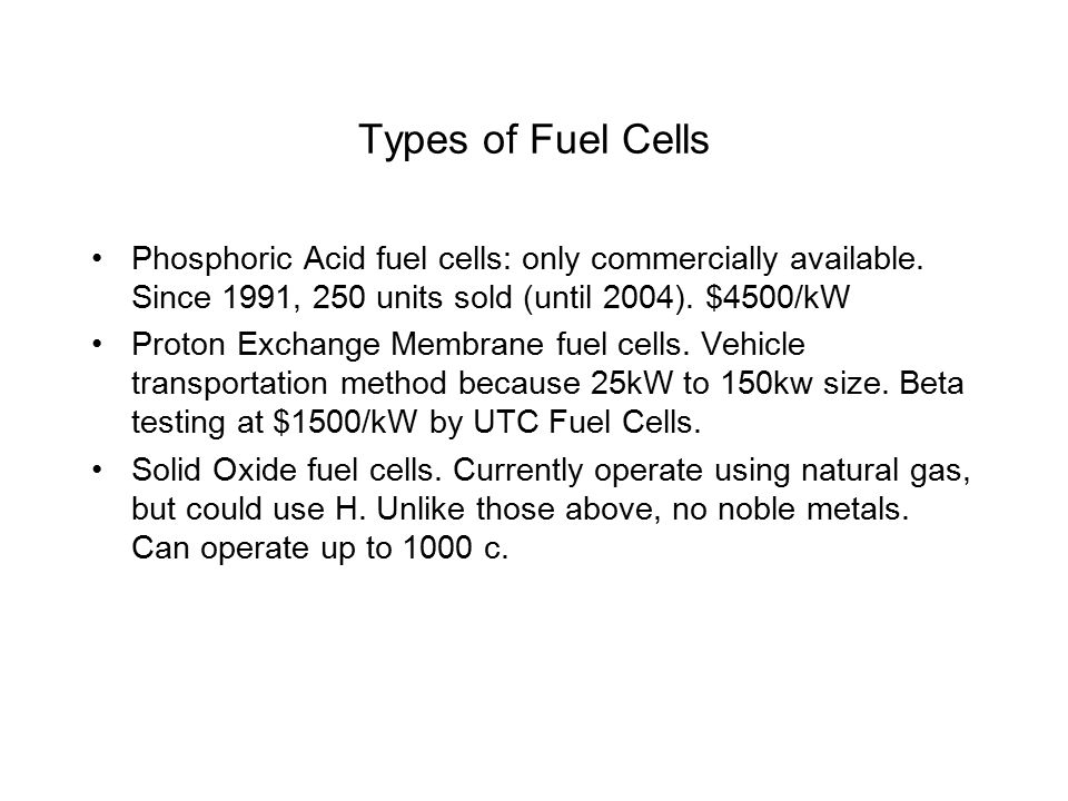 Types of Fuel Cells Phosphoric Acid fuel cells: only commercially available.