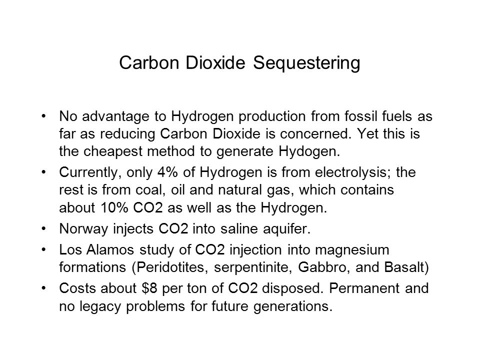 Carbon Dioxide Sequestering No advantage to Hydrogen production from fossil fuels as far as reducing Carbon Dioxide is concerned.