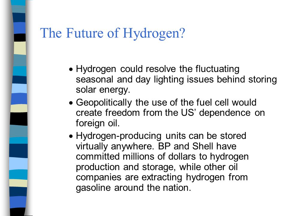 The Future of Hydrogen?  Hydrogen could resolve the fluctuating seasonal and day lighting issues behind storing solar energy.  Geopolitically the us
