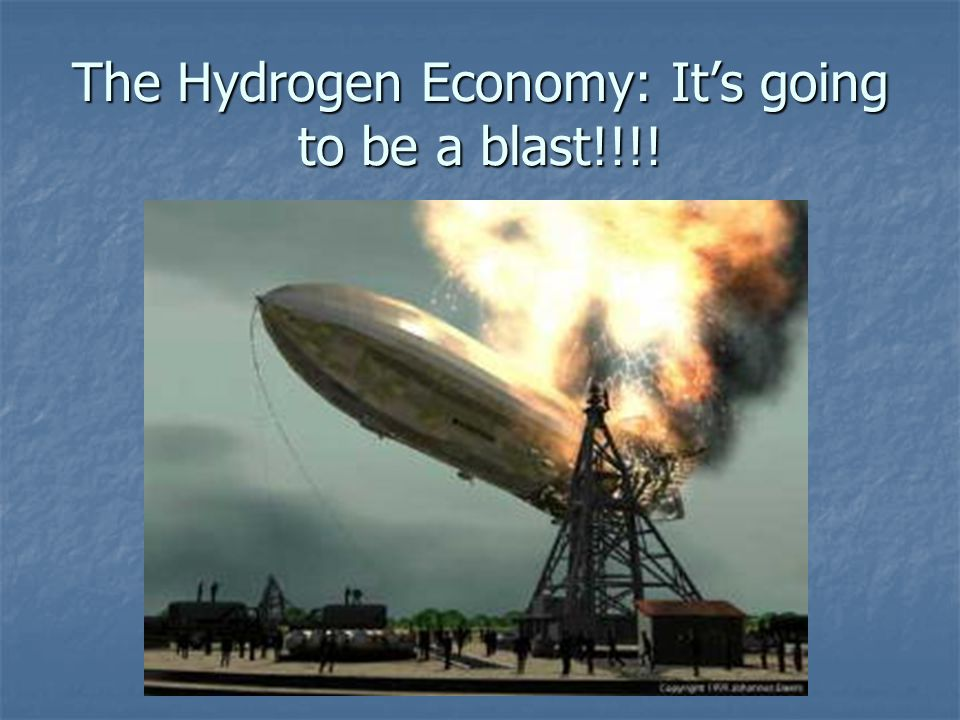 The Hydrogen Economy: It's going to be a blast!!!!