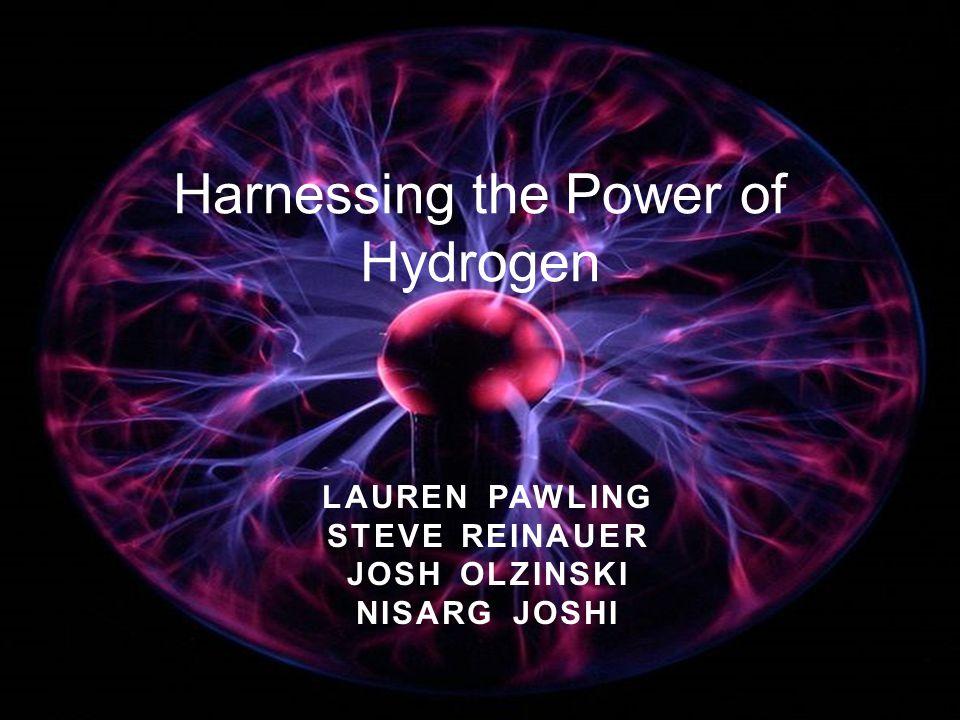 LAUREN PAWLING STEVE REINAUER JOSH OLZINSKI NISARG JOSHI Harnessing the Power of Hydrogen