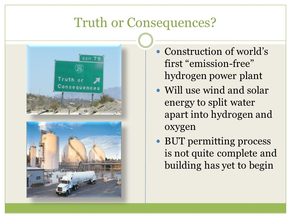 Conclusion Hydrogen power has many benefits but appears to have too many loose ends to be a great answer to current energy demands High cost No real loss of greenhouse gases Unpredictable and highly explosive Benefits don't outweigh the disadvantages Right now no energy storage scheme or infrastructure in place Hydrogen has ability to be a great source of energy in the future but there are multiple points that need to be fixed in order to maximize use and efficiency and overall reduce the hazards related to it http://en.wikipedia.org/wiki/Hydrogen_economy