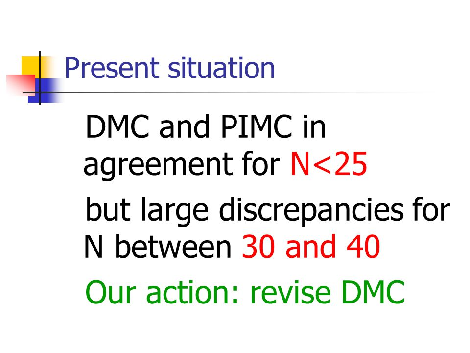 Present situation DMC and PIMC in agreement for N<25 but large discrepancies for N between 30 and 40 Our action: revise DMC