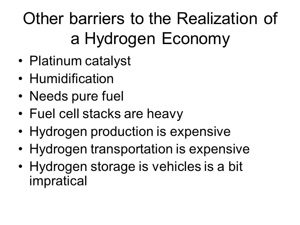 Hydrogen Production Hydrogen is an energy carrier, not an energy source Fossil fuels especially, coal and natural gas –methane reforming and partial oxidation (burning) –High temperatures and steam/more efficient than combustion Renewable electrolysis (wind, solar, geothermal, hydroelectric) Nuclear Biomass Photo-electrochemical using algae –Consume water and solar energy and produce H 2