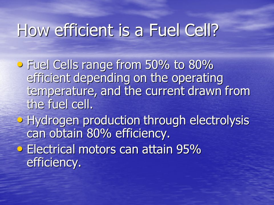 How efficient is a Fuel Cell? Fuel Cells range from 50% to 80% efficient depending on the operating temperature, and the current drawn from the fuel c