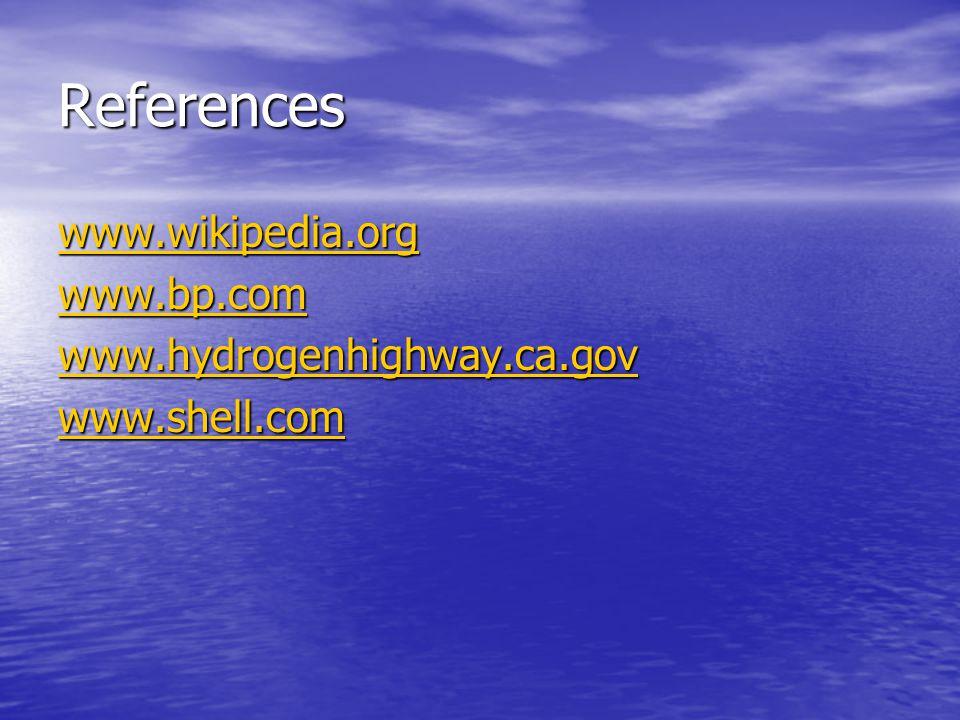 References www.wikipedia.org www.bp.com www.hydrogenhighway.ca.gov www.shell.com