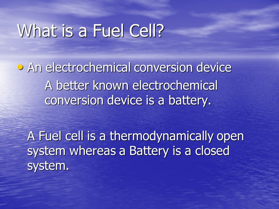 What is a Fuel Cell? An electrochemical conversion device An electrochemical conversion device A better known electrochemical conversion device is a b