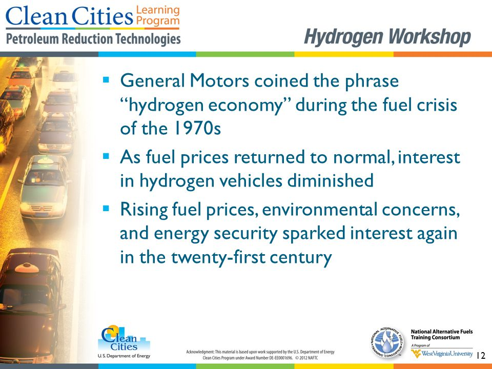 "12  General Motors coined the phrase ""hydrogen economy"" during the fuel crisis of the 1970s  As fuel prices returned to normal, interest in hydrogen"