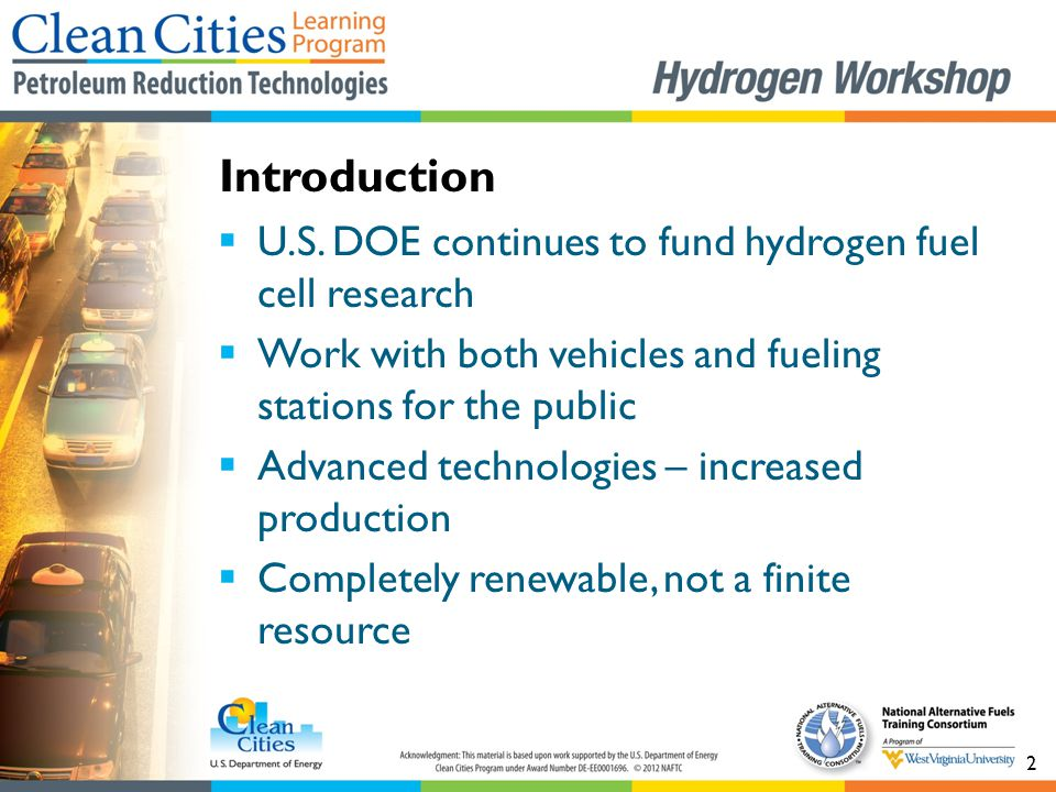 2  U.S. DOE continues to fund hydrogen fuel cell research  Work with both vehicles and fueling stations for the public  Advanced technologies – inc