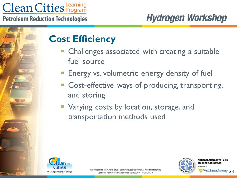 53 Cost Efficiency  Challenges associated with creating a suitable fuel source  Energy vs. volumetric energy density of fuel  Cost-effective ways o