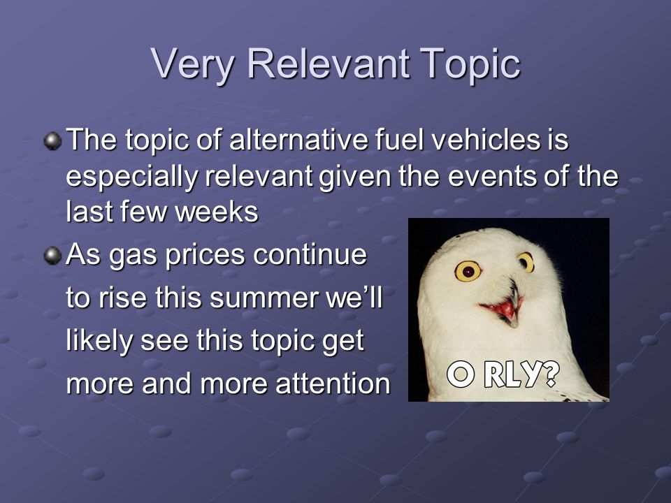 Very Relevant Topic The topic of alternative fuel vehicles is especially relevant given the events of the last few weeks As gas prices continue to rise this summer we'll likely see this topic get more and more attention