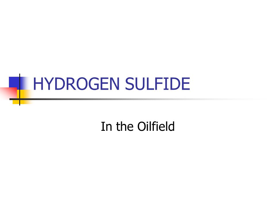 HYDROGEN SULFIDE In the Oilfield