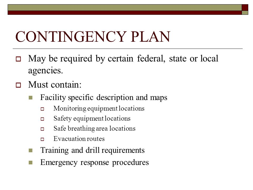 CONTINGENCY PLAN  May be required by certain federal, state or local agencies.