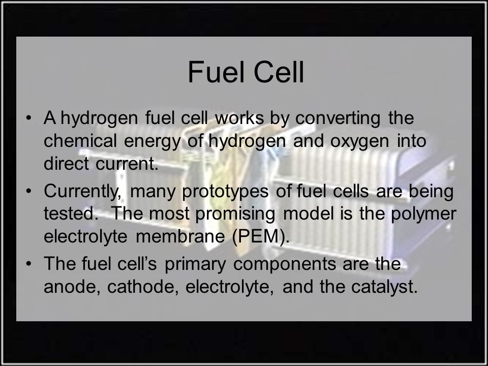 Fuel Cell A hydrogen fuel cell works by converting the chemical energy of hydrogen and oxygen into direct current.