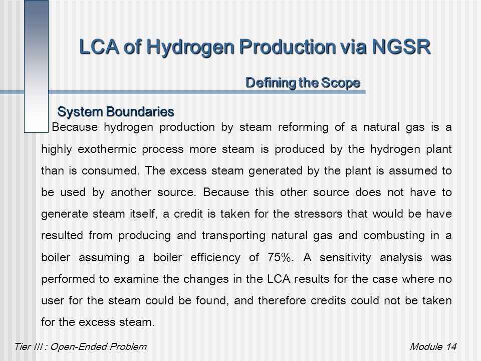 Tier III : Open-Ended ProblemModule 14 LCA of Hydrogen Production via NGSR Because hydrogen production by steam reforming of a natural gas is a highly