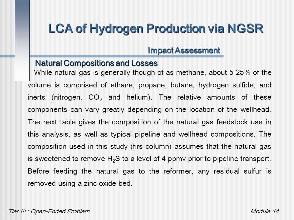 Tier III : Open-Ended ProblemModule 14 LCA of Hydrogen Production via NGSR Impact Assessment Natural Compositions and Losses While natural gas is gene