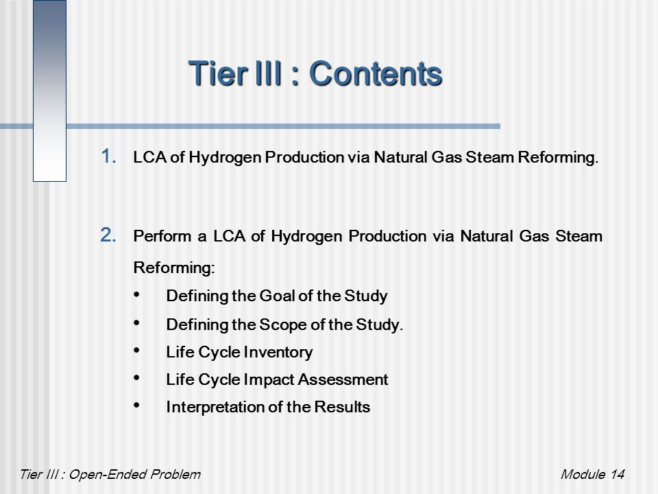 Tier III : Open-Ended ProblemModule 14 Tier III : Contents 1. LCA of Hydrogen Production via Natural Gas Steam Reforming. LCA of Hydrogen Production v