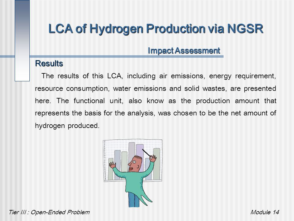Tier III : Open-Ended ProblemModule 14 LCA of Hydrogen Production via NGSR Impact Assessment Results The results of this LCA, including air emissions,