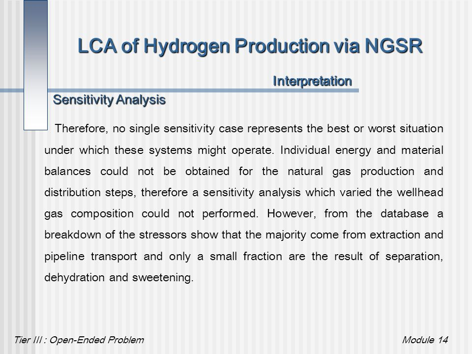 Tier III : Open-Ended ProblemModule 14 LCA of Hydrogen Production via NGSR Sensitivity Analysis Interpretation Therefore, no single sensitivity case r