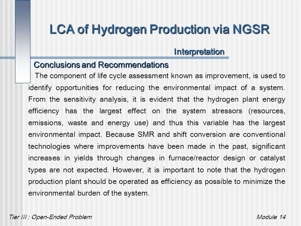 Tier III : Open-Ended ProblemModule 14 LCA of Hydrogen Production via NGSR Conclusions and Recommendations Interpretation The component of life cycle