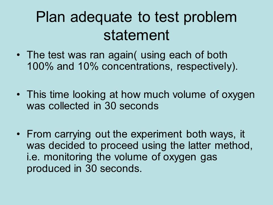Plan adequate to test problem statement The test was ran again( using each of both 100% and 10% concentrations, respectively).