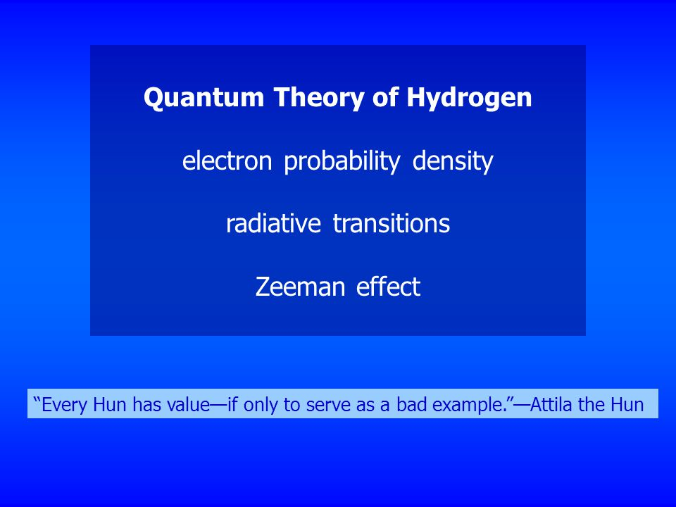 "Quantum Theory of Hydrogen electron probability density radiative transitions Zeeman effect ""Every Hun has value—if only to serve as a bad example.""—A"