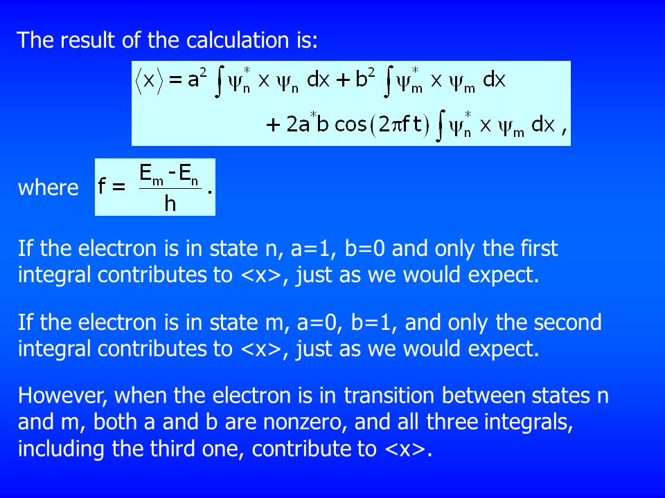 The result of the calculation is: where If the electron is in state n, a=1, b=0 and only the first integral contributes to, just as we would expect. I