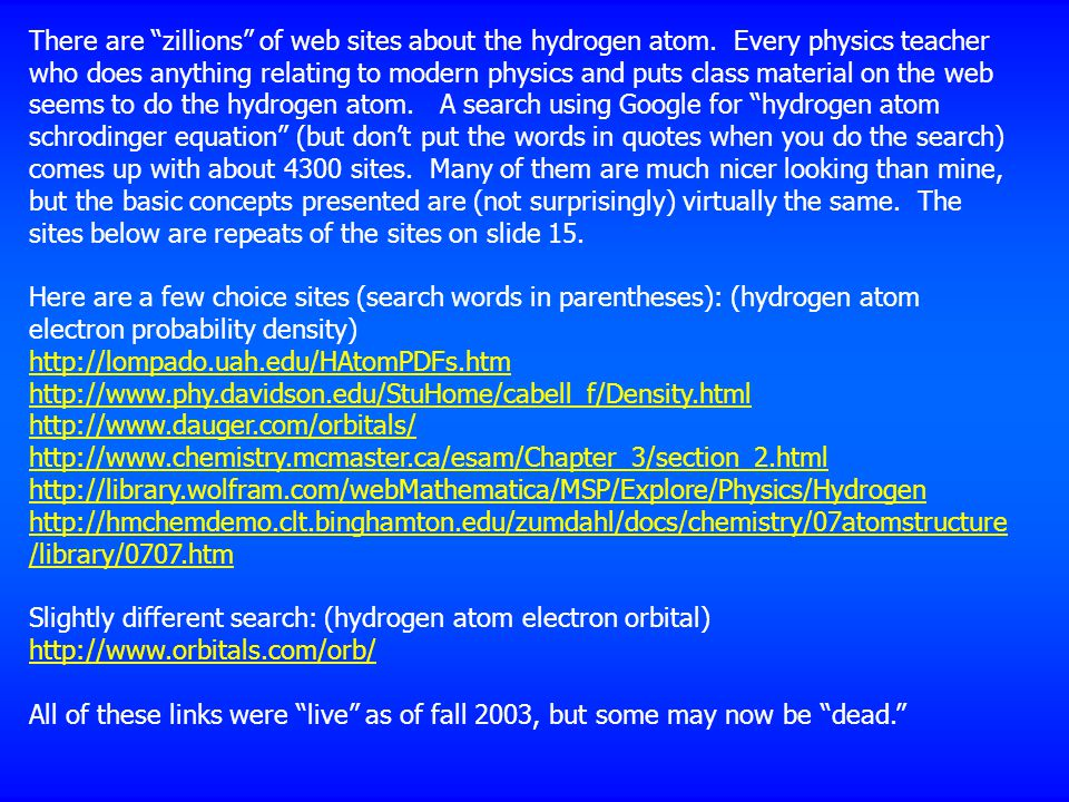 "There are ""zillions"" of web sites about the hydrogen atom. Every physics teacher who does anything relating to modern physics and puts class material"