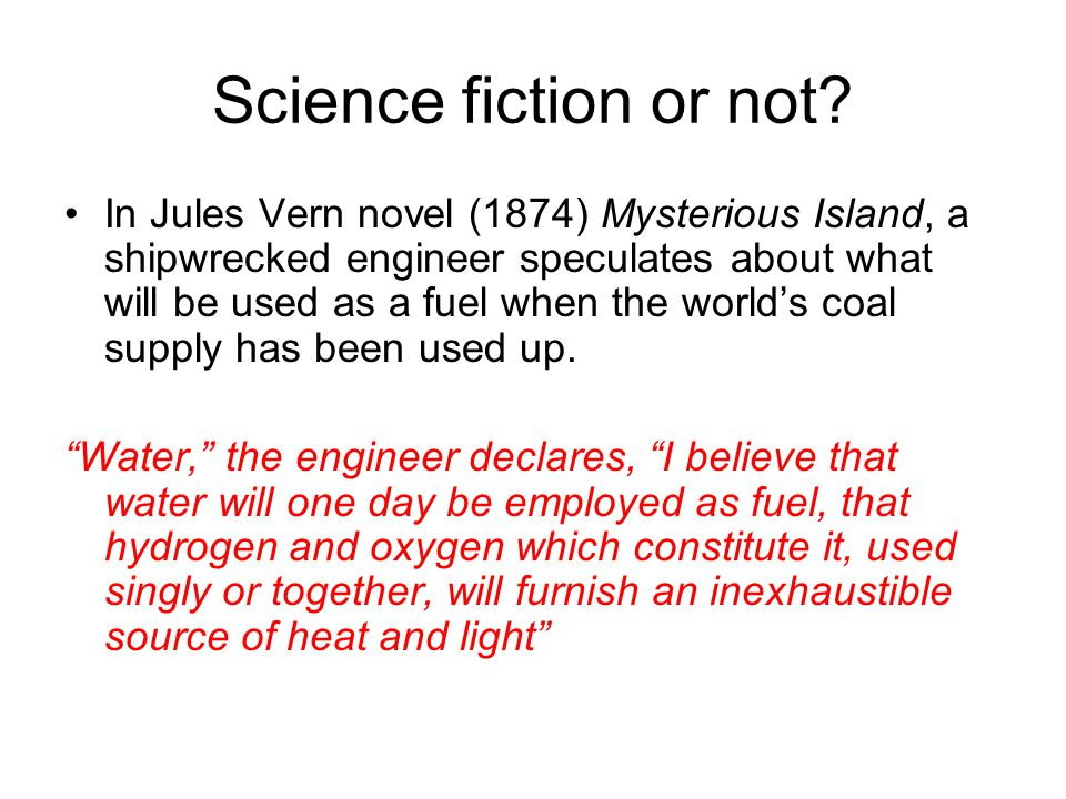 Science fiction or not? In Jules Vern novel (1874) Mysterious Island, a shipwrecked engineer speculates about what will be used as a fuel when the wor