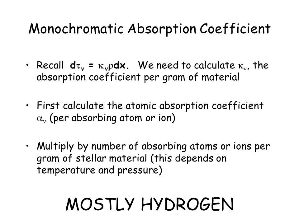 Monochromatic Absorption Coefficient Recall d  =   dx. We need to calculate , the absorption coefficient per gram of material First calculate the