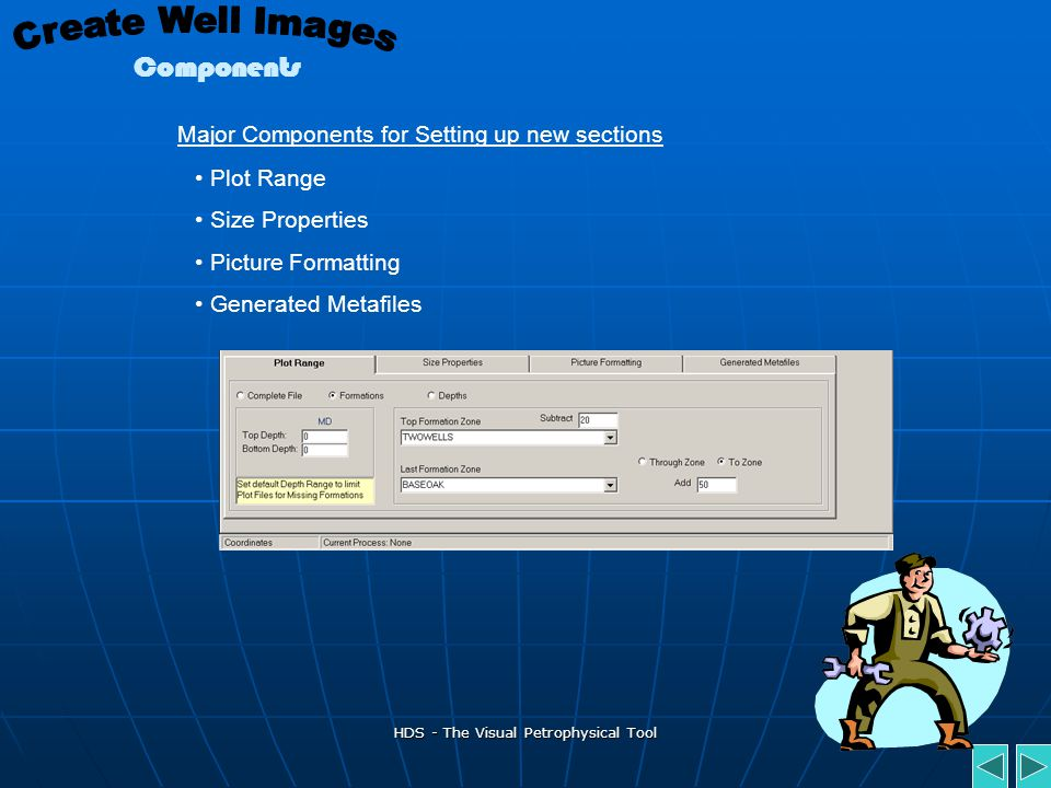 HDS - The Visual Petrophysical Tool Step 2 – Create Well Images Tab This is used with every new project to determine the range of data to be plotted a
