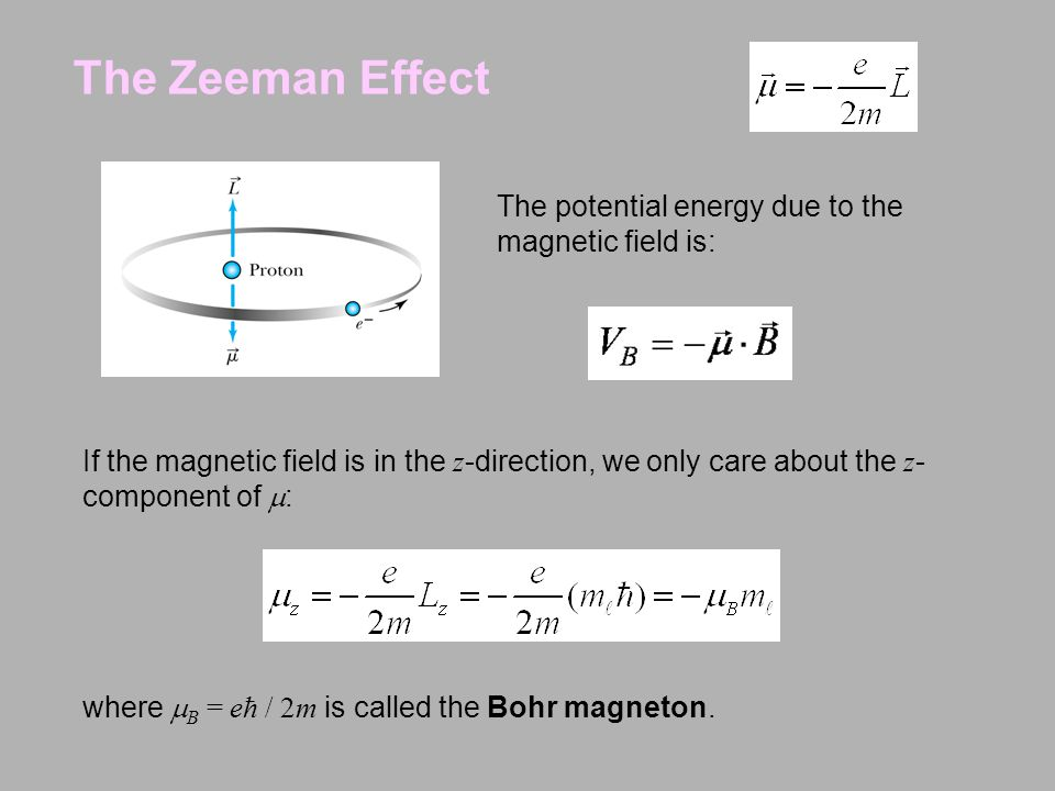 If the magnetic field is in the z -direction, we only care about the z - component of  : where  B = eħ / 2m is called the Bohr magneton. The potenti