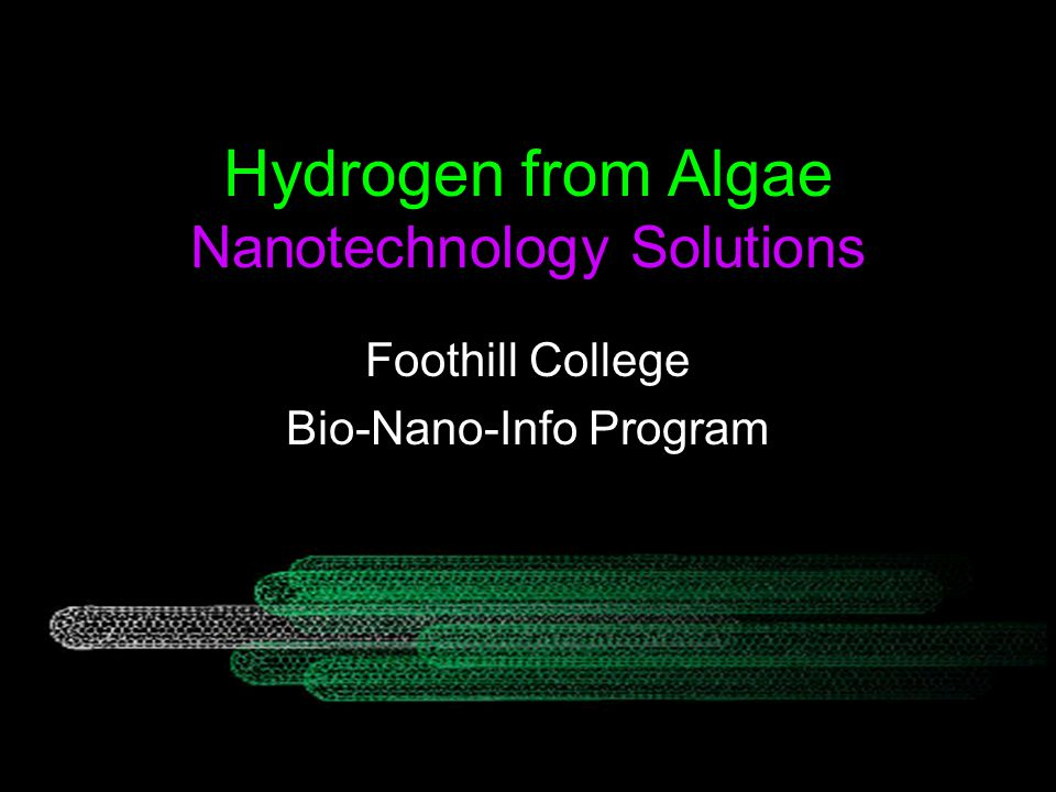 Hydrogen from Algae Nanotechnology Solutions Foothill College Bio-Nano-Info Program