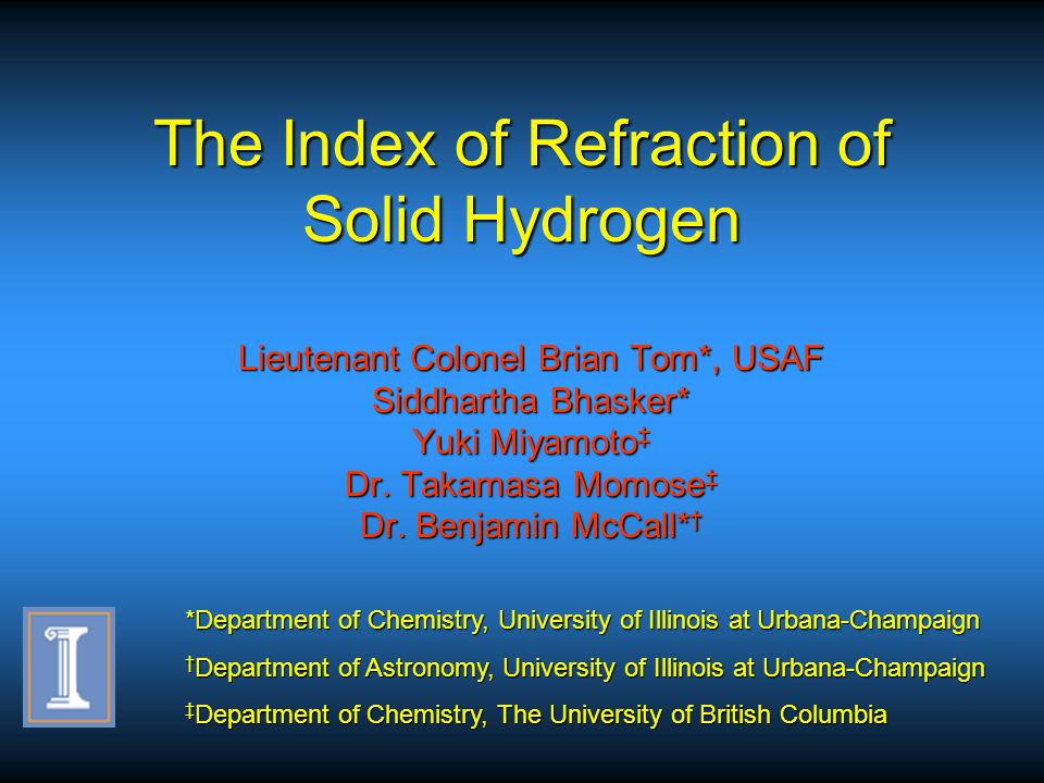 The Index of Refraction of Solid Hydrogen Lieutenant Colonel Brian Tom*, USAF Siddhartha Bhasker* Yuki Miyamoto ‡ Dr. Takamasa Momose ‡ Dr. Benjamin M