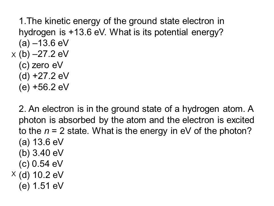 1.The kinetic energy of the ground state electron in hydrogen is +13.6 eV.
