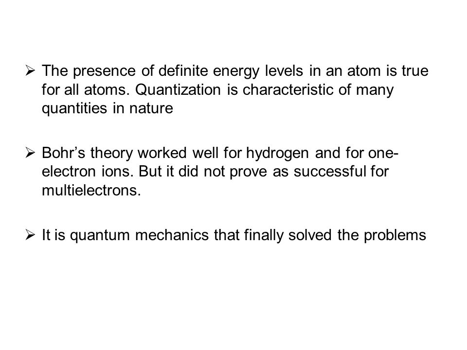  The presence of definite energy levels in an atom is true for all atoms.
