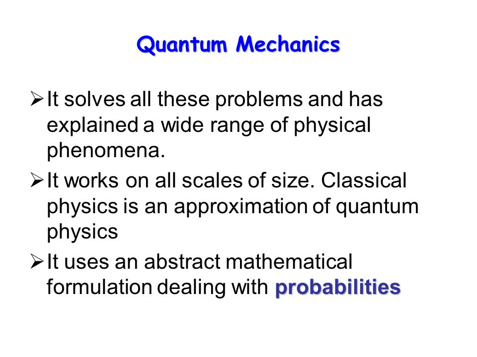 Quantum Mechanics  It solves all these problems and has explained a wide range of physical phenomena.