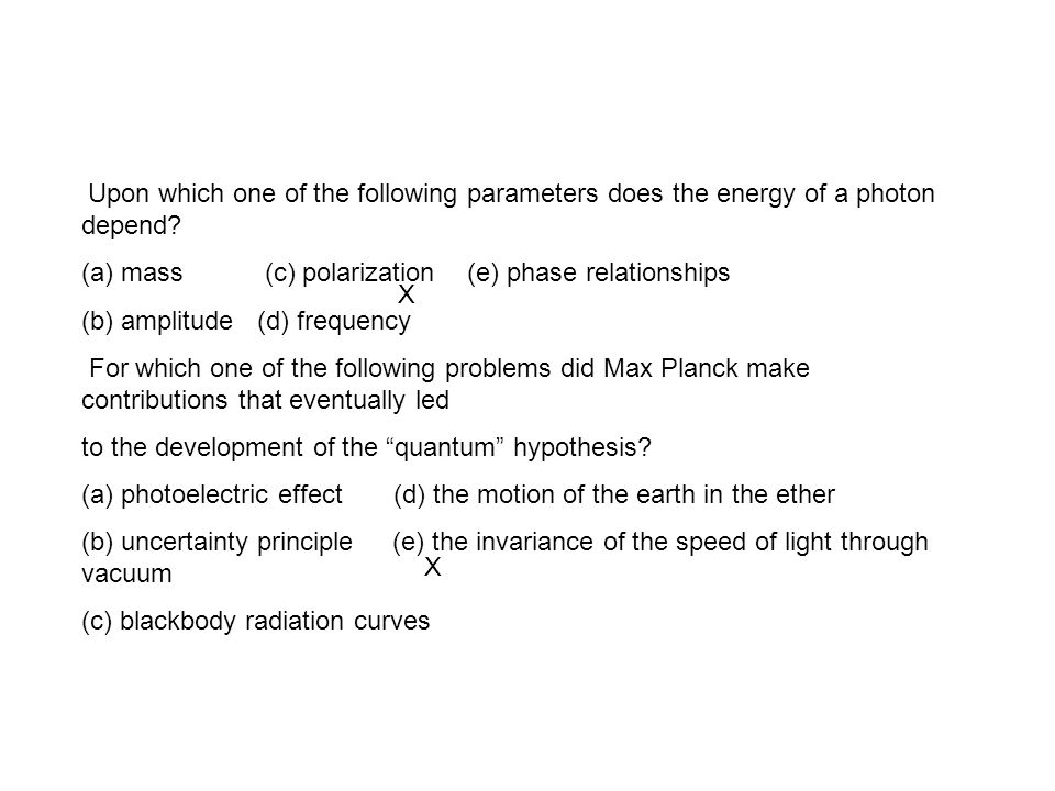 Upon which one of the following parameters does the energy of a photon depend? (a) mass (c) polarization (e) phase relationships (b) amplitude (d) fre