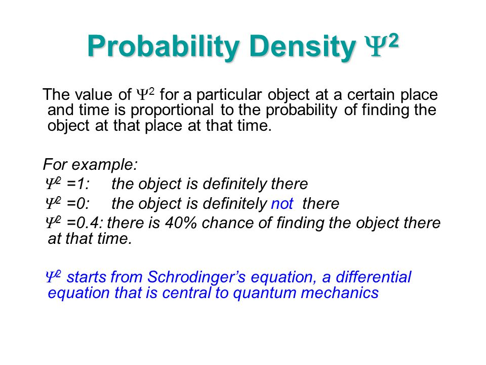 Probability Density  2 The value of  2 for a particular object at a certain place and time is proportional to the probability of finding the object