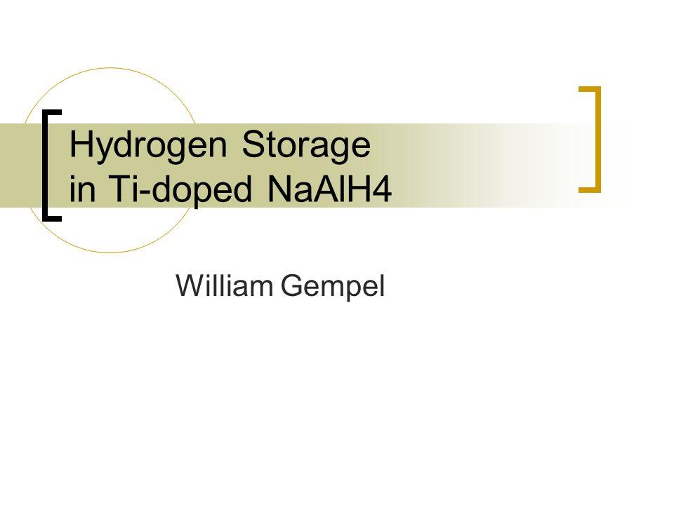 Hydrogen Storage in Ti-doped NaAlH4 William Gempel