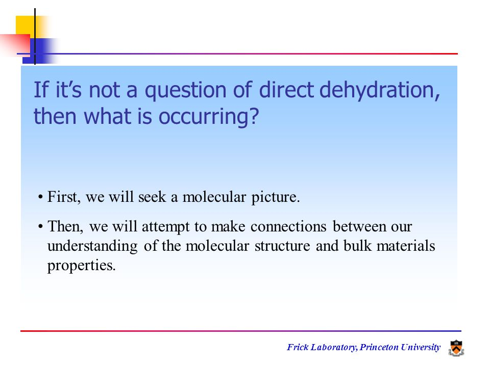 Frick Laboratory, Princeton University If it's not a question of direct dehydration, then what is occurring.