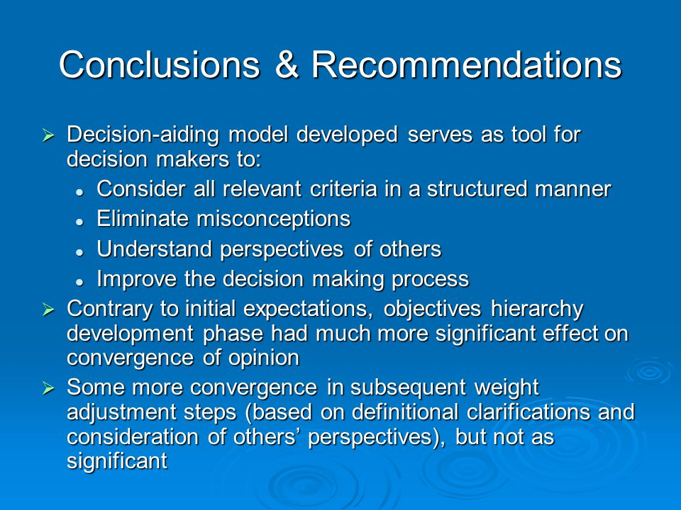 Conclusions & Recommendations  Decision-aiding model developed serves as tool for decision makers to: Consider all relevant criteria in a structured