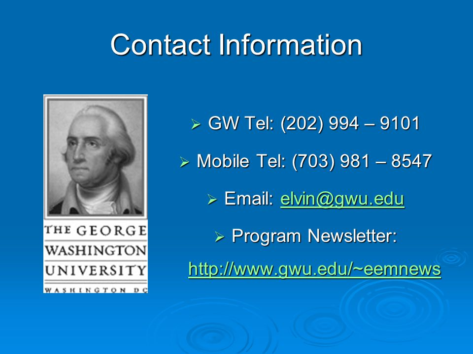 Contact Information  GW Tel: (202) 994 – 9101  Mobile Tel: (703) 981 – 8547  Email: elvin@gwu.edu elvin@gwu.edu  Program Newsletter: http://www.gw