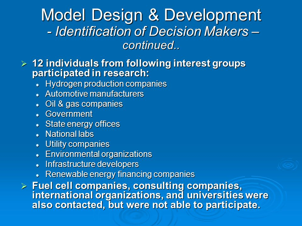 Model Design & Development - Identification of Decision Makers – continued..  12 individuals from following interest groups participated in research:
