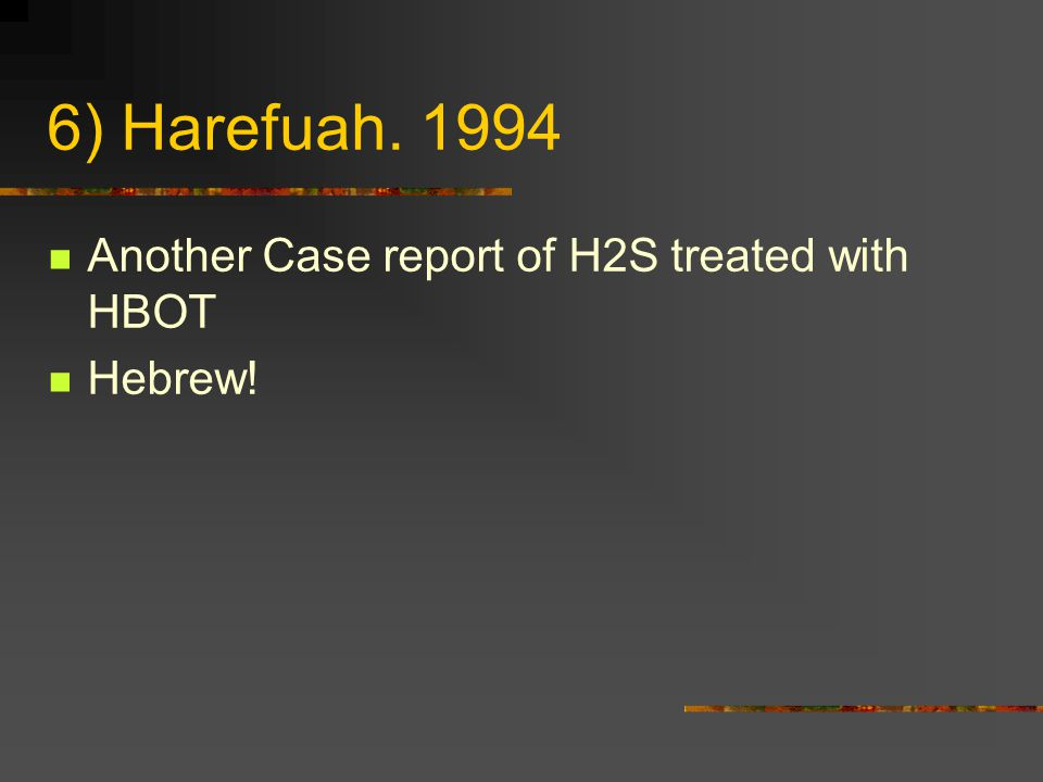6) Harefuah. 1994 Another Case report of H2S treated with HBOT Hebrew!