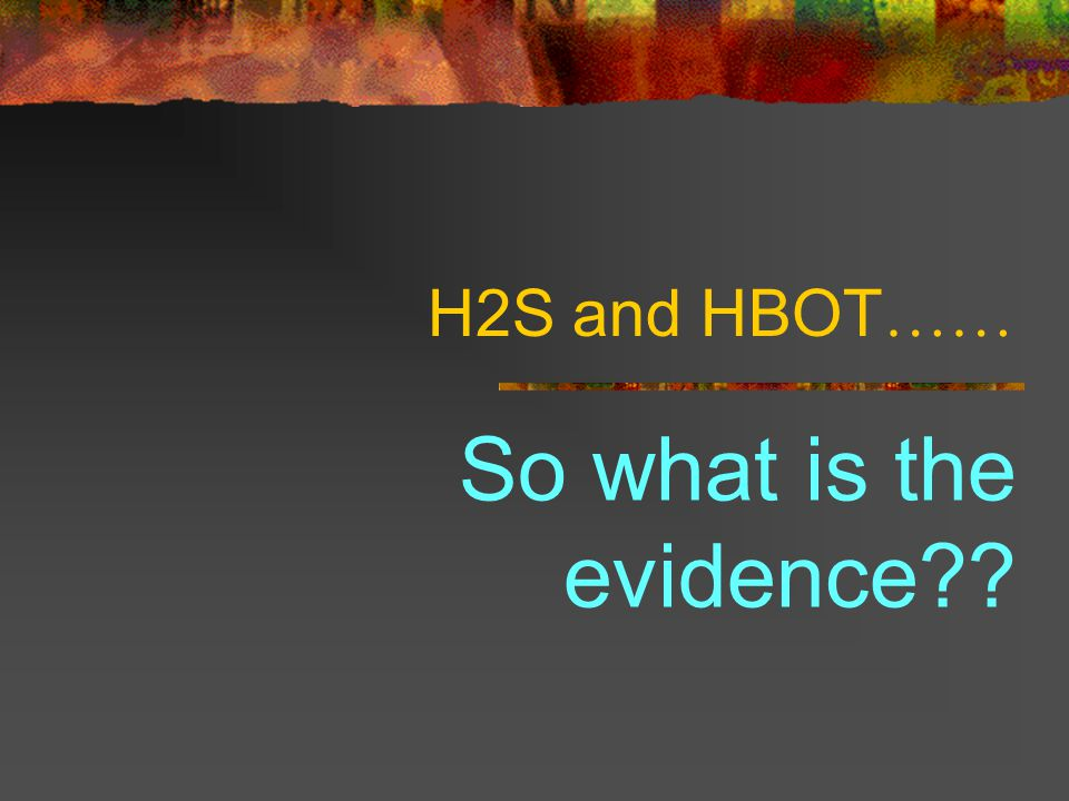 H2S and HBOT …… So what is the evidence