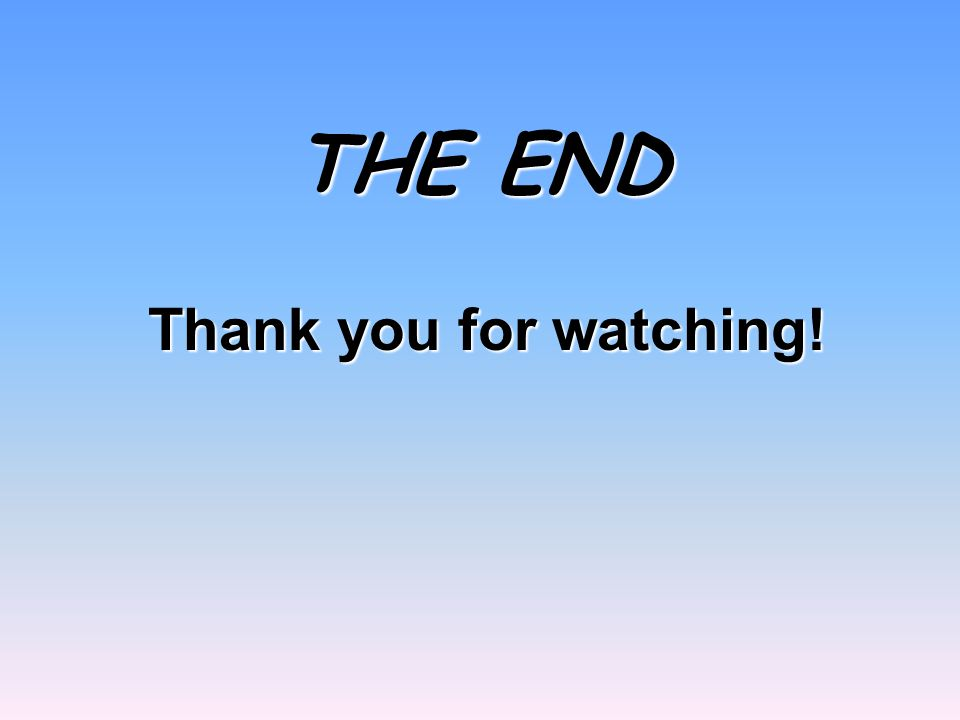 THE END Thank you for watching! Thank you for watching!