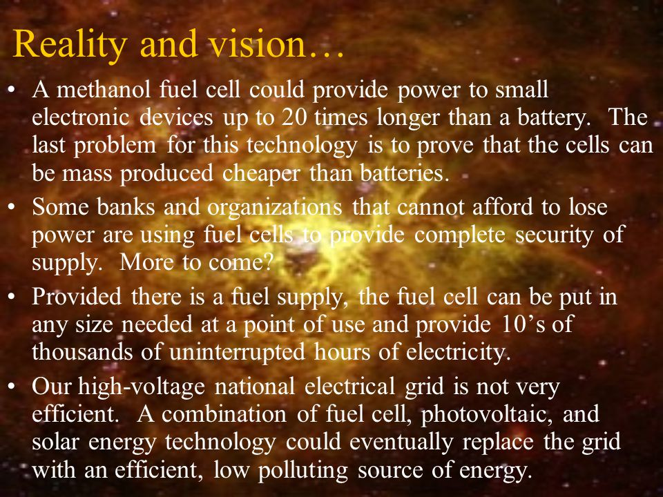 Reality and vision… A methanol fuel cell could provide power to small electronic devices up to 20 times longer than a battery. The last problem for th