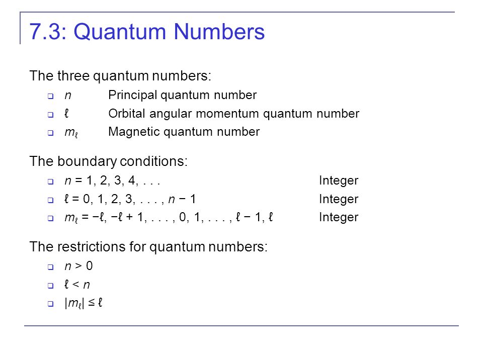 7.3: Quantum Numbers The three quantum numbers:  nPrincipal quantum number  ℓOrbital angular momentum quantum number  m ℓ Magnetic quantum number T