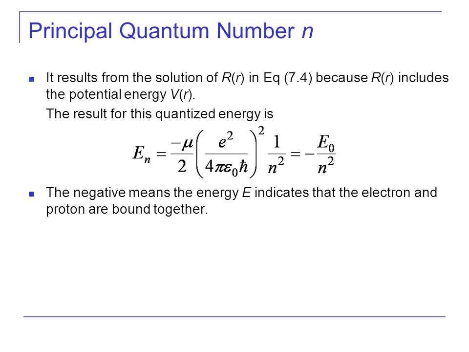 Principal Quantum Number n It results from the solution of R(r) in Eq (7.4) because R(r) includes the potential energy V(r). The result for this quant